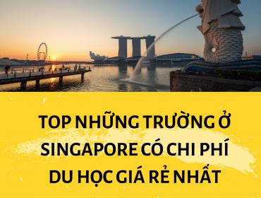 Top những trường ở Singapore có chi phí du học giá rẻ nhất