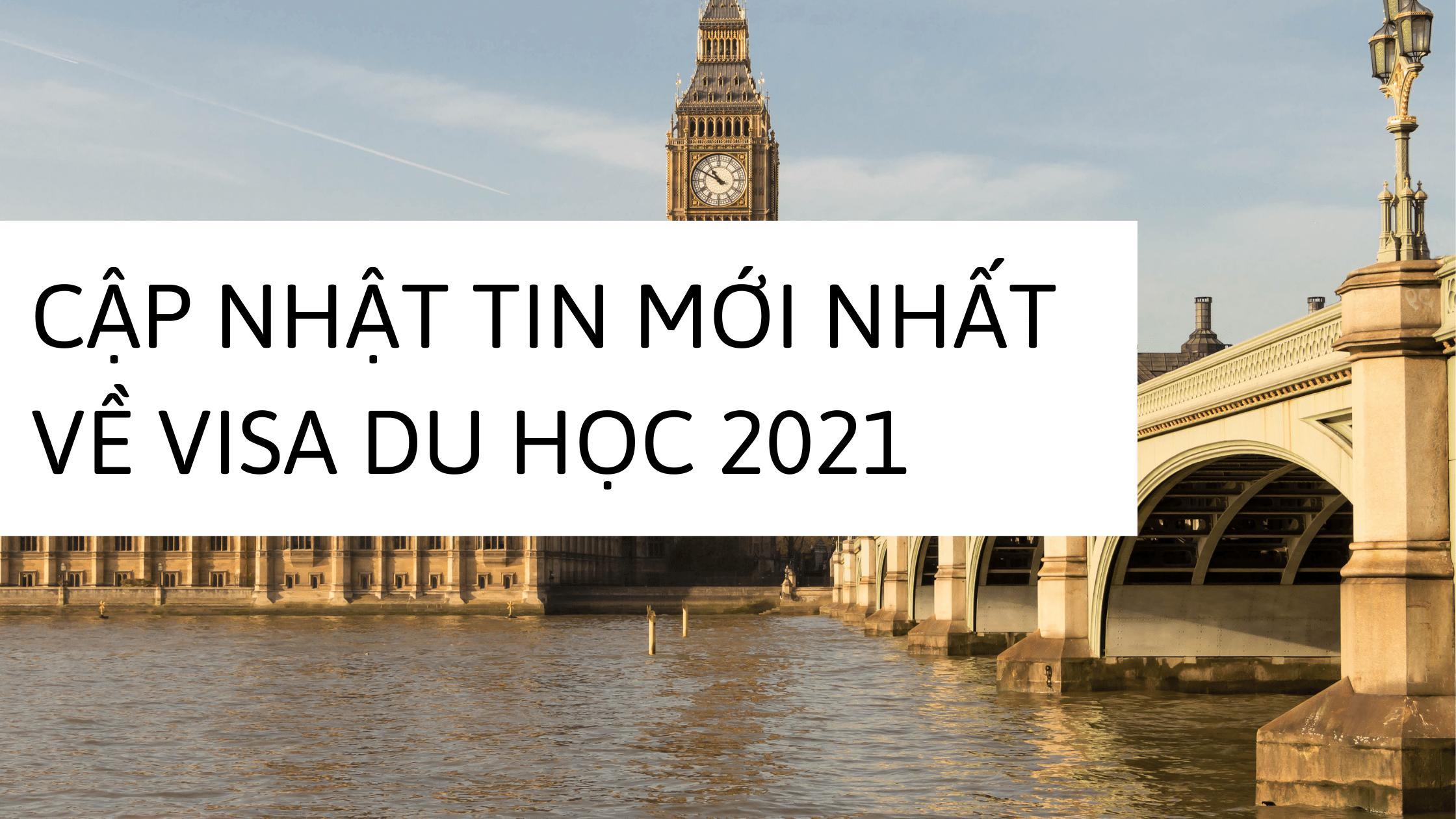 tin tức mới nhất về visa du học Anh 2021