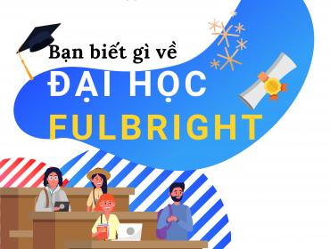 Bạn biết gì về Đại học Fulbright