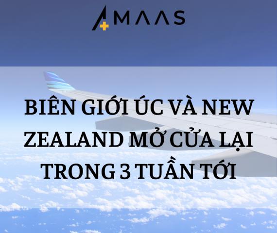 BIÊN GIỚI ÚC VÀ NEW ZEALAND MỞ CỬA LẠI TRONG 3 TUẦN TỚI