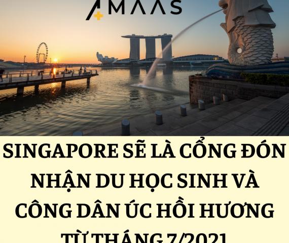 SINGAPORE SẼ LÀ CỔNG ĐÓN NHẬN DU HỌC SINH VÀ CÔNG DÂN ÚC HỒI HƯƠNG TỪ THÁNG 7/2021
