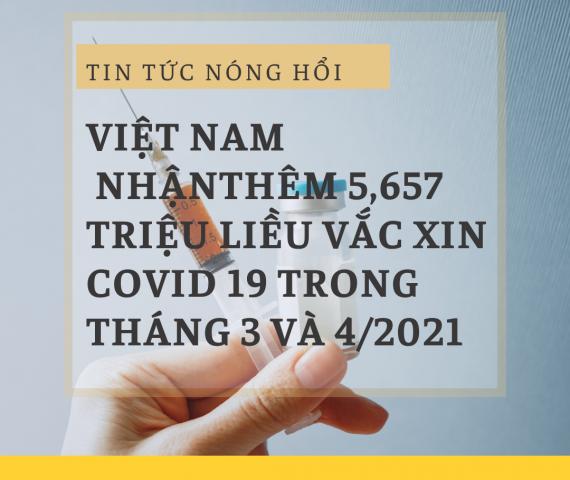 Việt Nam nhận thêm 5,657 triệu liều vắc xin covid 19 trong tháng 3 và 4/2021